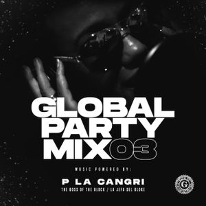 Global Party Mix #03 Powered by P La Cangri