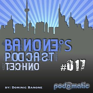Banone's Techno Podcast - Episode #017 | (Mixed by Dominic Banone)