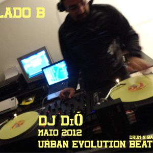 URBAN EVOLUTION BEATS APRESENTA LADO B DJ DIÓ ESPECIAL MAIO 2012