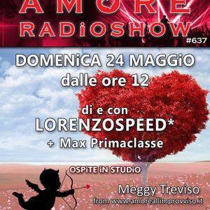 LORENZOSPEED presents AMORE Radio Show 637 Domenica 24 Maggio 2015 MEGGY TREViSO MAX part 1
