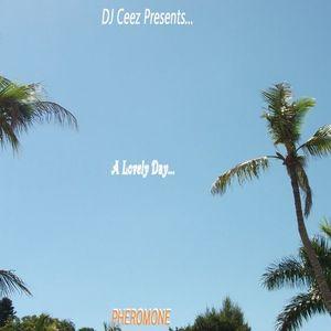 """DJ Ceez Presents...Pheromone...A Lovely Day"""