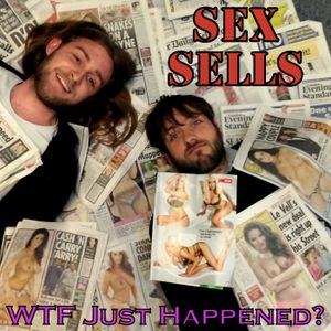 #WTFJustHappened - SEX SELLS and don't we know it? #comedy #satire #sketches - @z1radio