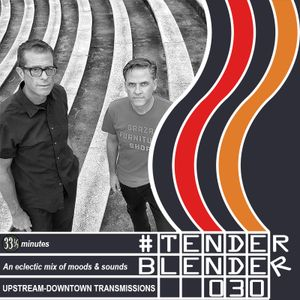 #tender_blender trasnmission #030 (an eclectic mix of moods and sounds in 33&1/3 minutes)