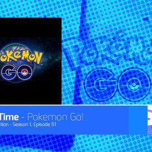 Episode 51 – Game Time Pokemon Go