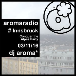 dj aroma* - Innsbruck - Conquer the Alpes Party  - 3/11/16