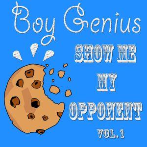 Boy Genius - Show Me My Opponent Vol.1