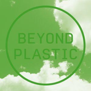 Beyond Plastic — Podcast 01