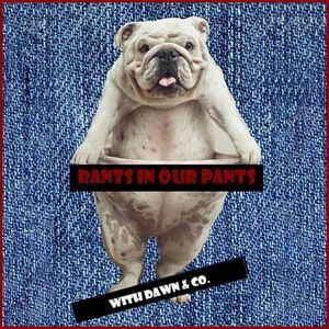 Rants In Our Pants 4-10-21