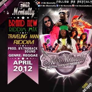 TRAVELING MAN RIDDIM MIX BY MR MENTALLY (APRIL 2012)