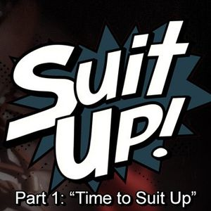 """Suit Up, pt 1 – """"Time to Suit Up"""""""