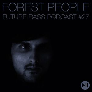 Forest People - Future-bass.pl Podcast #27