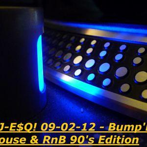DJ-E$Q! 09-02-12 - Bump'n House & RnB 90's Edition