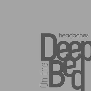 Deep on the bed - headaches