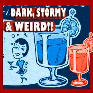 DARK, STORMY & WEIRD!!