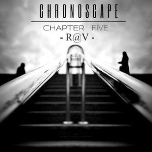 R@V - Chronoscape Chapter Five