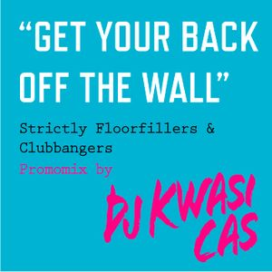 """GET YOUR BACK OFF THE WALL"" 