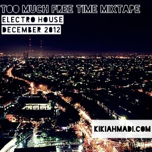 Too Much Free Time - December 2012 - Electro House