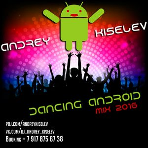 Andrey Kiselev - Dancing android MIX [2016]
