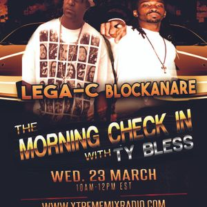 The Morning Check In with Ty Bless special guests Lega-C & Blockanare  3-23-16
