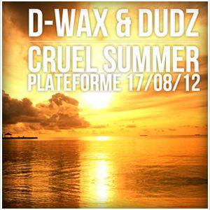 D-Wax X Dudz --- Cruel Summer@Plateforme170812