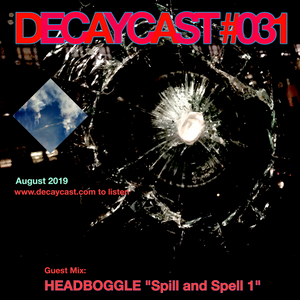 "DECAYCAST #031: GUEST MIX - HEADBOGGLE ""Spill and Spell 1"""