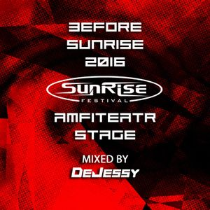 Before Sunrise Festival 2016 - AMFITEATR STAGE (Mixed by DeJessy)