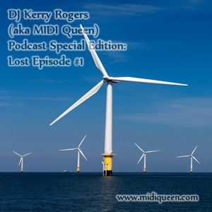 DJ Kerry Rogers (aka MIDI Queen) Podcast Special Edition: Lost Episode #1
