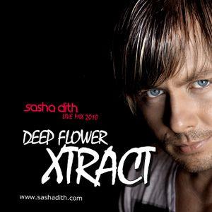 Sasha Dith - Deep Flower Xtract - LIVE MIX 2010