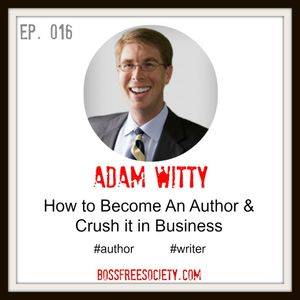BFS 016: Adam Witty - How To Become an Author and Crush It in Business