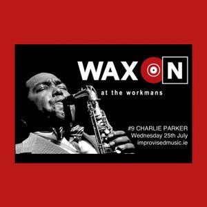 WAX ON Podcast - Charlie Parker