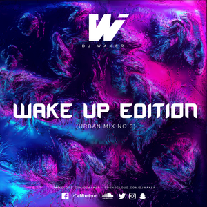 WAKE UP EDITION VOL.3 | An Urban Mix | DJ Waker