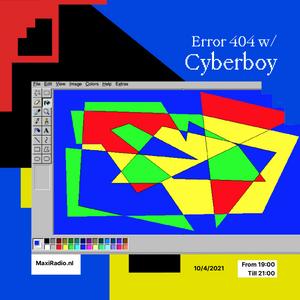 Error 404 - 01 w/ Cyberboy / 10-4-2021