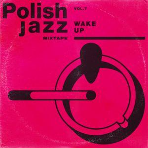 Wake Up - Polish Jazz Mixtape Vol.7