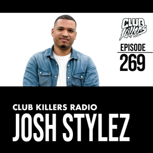 Club Killers Radio #269 - Josh Stylez