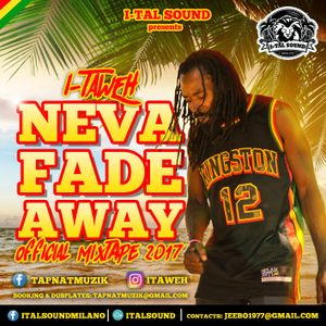 "[mix] I-TAWEH ""Neva Fade Away"" mixtape 2017 (mixed by Jeebo / I-Tal Sound)"