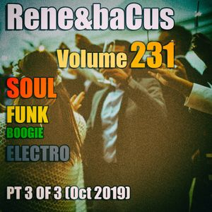 Rene&Bacus - Volume 231 SOUL, FUNK, BOOGIE & ELECTRO PT 3 OF 3 (Oct 2019)