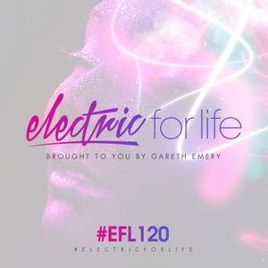 Electric For Life #EFL120 (March 14th 2017)