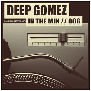 In the mix with DEEP GOMEZ, EP.006