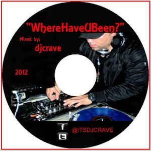 """""""Where Have U Been?"""" Mix by DJCRAVE"""