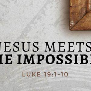 Jesus Meets The Impossible [Luke 19:1-10]