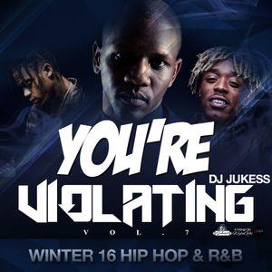@DJ_Jukess - You're Violating Vol.7: Winter 16 Hip-Hop and R&B Mix