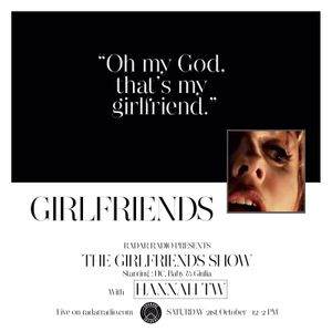 The Girlfriends Show w/ H.C Baby, Giulia & Hannah TW - 21st October 2017