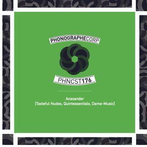 PHNCST176 - Anaxander (Tasteful Nudes, Quintessentials, Dame - Music)