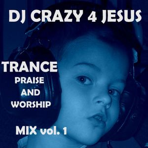 Trance praise and worship mix 1 (progresiv & vocal trance, techno)