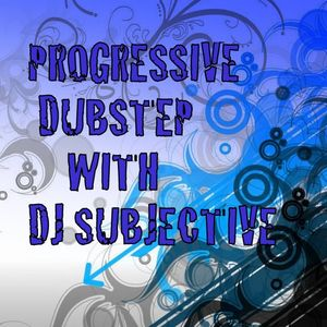 PROGRESSIVE DUBSTEP WITH DJ SUBJECTIVE