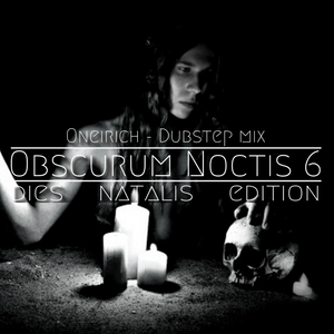 Obscurum Noctis 6 :: Oneirich - Dubstep Mix