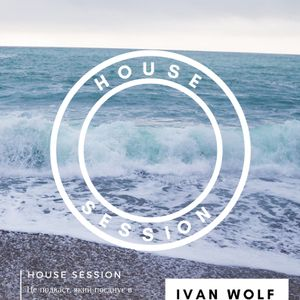 IVAN WOLF - House Session Episode 8 (February 2018)