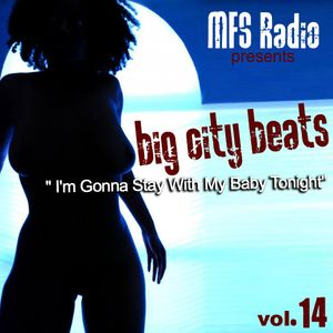 MFSRadio Big City Beats Vol.14 - I'm Gonna Stay With My Baby Tonight