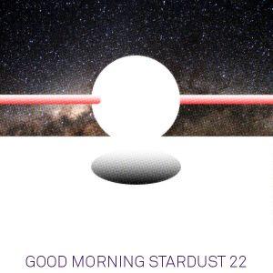 Good Morning Stardust 22