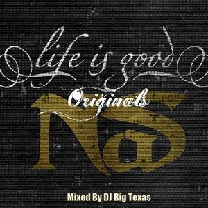 NAS- LIFE IS GOOD (ORIGINALS) MIXED BY DJBIGTEXAS